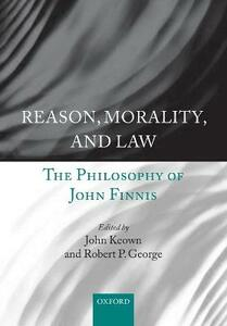 Reason, Morality, and Law: The Philosophy of John Finnis - cover