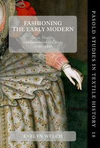 Fashioning the Early Modern: Dress, Textiles, and Innovation in Europe, 1500-1800 - cover