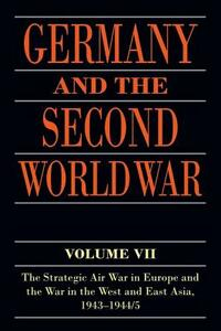 Germany and the Second World War: Volume VII: The Strategic Air War in Europe and the War in the West and East Asia, 1943-1944/5 - Horst Boog,Gerhard Krebs,Detlef Vogel - cover
