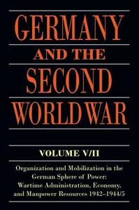 Germany and the Second World War: V5/II: Organization and Mobilization in the German Sphere of Power: Wartime Administration, Economy, and Manpower Resources 1942-1944/5 - Bernhard R. Kroener,Rolf-Dieter Muller,Hans Umbreit - cover