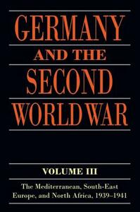 Germany and the Second World War: Volume III: The Mediterranean, South-east Europe, and North Africa, 1939-1941 - cover
