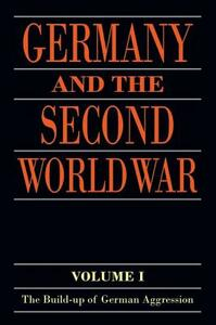 Germany and the Second World War: Volume I: The Build-up of German Aggression - cover