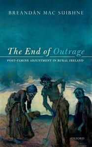 The End of Outrage: Post-Famine Adjustment in Rural Ireland - Breandan Mac Suibhne - cover