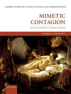 Mimetic Contagion: Art and Artifice in Terence's Eunuch - Robert Germany - cover
