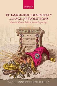 Re-imagining Democracy in the Age of Revolutions: America, France, Britain, Ireland 1750-1850 - cover