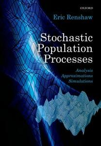 Stochastic Population Processes: Analysis, Approximations, Simulations - Eric Renshaw - cover
