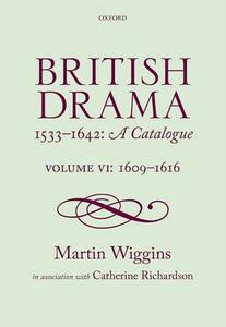 British Drama 1533-1642: A Catalogue: Volume VI: 1609-1616 - Martin Wiggins - cover