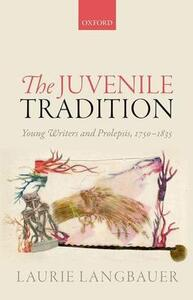 The Juvenile Tradition: Young Writers and Prolepsis, 1750-1835 - Laurie Langbauer - cover
