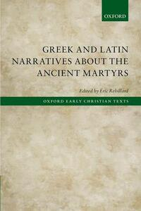 Greek and Latin Narratives about the Ancient Martyrs - cover