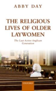 The Religious Lives of Older Laywomen: The Last Active Anglican Generation - Abby Day - cover