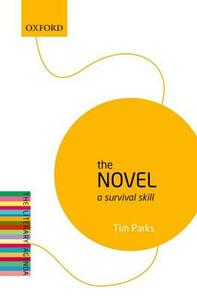 The Novel: A Survival Skill - Tim Parks - cover