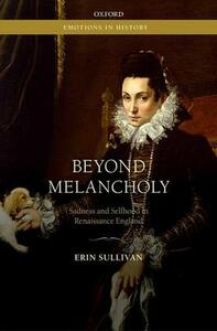 Beyond Melancholy: Sadness and Selfhood in Renaissance England - Erin Sullivan - cover