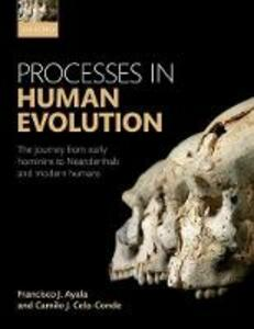 Processes in Human Evolution: The journey from early hominins to Neanderthals and modern humans - Francisco J. Ayala,Camilo J. Cela-Conde - cover