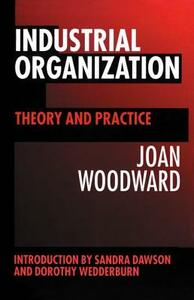 Industrial Organization: Theory and Practice - Joan Woodward - cover