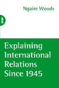 Explaining International Relations since 1945 - cover