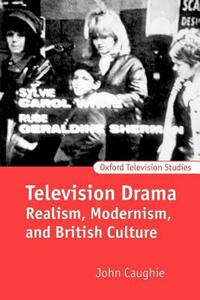 Television Drama: Realism, Modernism, and British Culture - John Caughie - cover