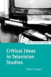 Critical Ideas in Television Studies - John Corner - cover