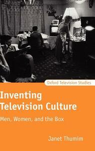 Inventing Television Culture: Men, Women, and the Box - Janet Thumim - cover
