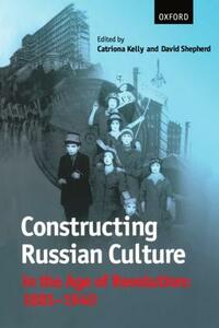 Constructing Russian Culture in the Age of Revolution: 1881-1940 - cover