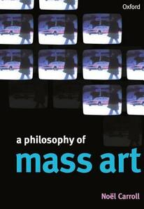 A Philosophy of Mass Art - Noel Carroll - cover