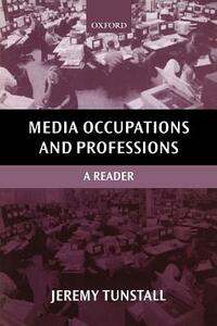 Media Occupations and Professions: A Reader - Jeremy Tunstall - cover