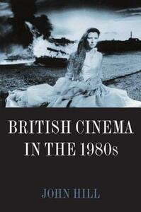 British Cinema in the 1980s: Issues and Themes - John Hill - cover