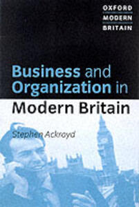 The Organization of Business: Applying Organizational Theory to Contemporary Change - Stephen Ackroyd - cover