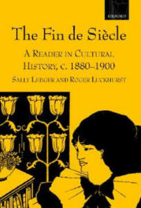 The Fin de Siecle: A Reader in Cultural History, c.1880-1900 - cover