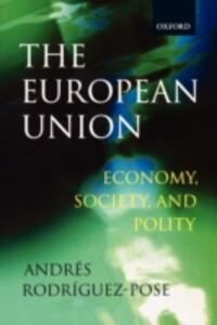 The European Union: Economy, Society, and Polity - Andres Rodriguez-Pose - cover