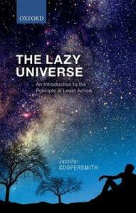 The Lazy Universe: An Introduction to the Principle of Least Action - Jennifer Coopersmith - cover