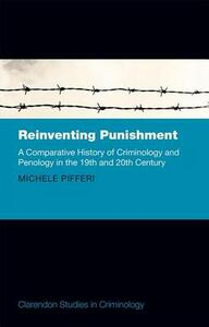 Reinventing Punishment: A Comparative History of Criminology and Penology in the Nineteenth and Twentieth Centuries - Michele Pifferi - cover