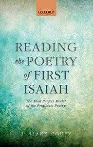 Reading the Poetry of First Isaiah: The Most Perfect Model of the Prophetic Poetry - J. Blake Couey - cover
