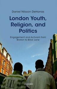 London Youth, Religion, and Politics: Engagement and Activism from Brixton to Brick Lane - Daniel Nilsson DeHanas - cover