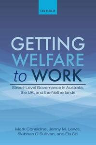 Getting Welfare to Work: Street-Level Governance in Australia, the UK, and the Netherlands - Mark Considine,Jenny M. Lewis,Siobhan O'Sullivan - cover
