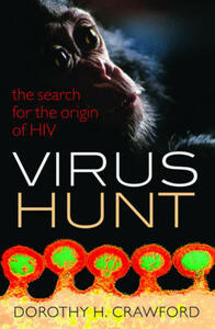 Virus Hunt: The search for the origin of HIV/AIDs - Dorothy H. Crawford - cover