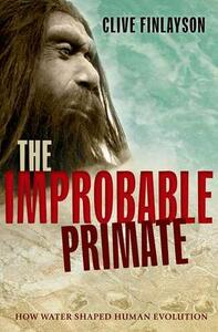 The Improbable Primate: How Water Shaped Human Evolution - Clive Finlayson - cover