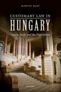 Customary Law in Hungary: Courts, Texts, and the Tripartitum - Martyn Rady - cover