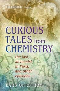 Curious Tales from Chemistry: The Last Alchemist in Paris and Other Episodes - Lars Ohrstrom - cover