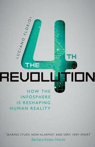 The Fourth Revolution: How the Infosphere is Reshaping Human Reality - Luciano Floridi - cover