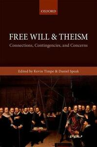 Free Will and Theism: Connections, Contingencies, and Concerns - cover