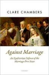 Against Marriage: An Egalitarian Defense of the Marriage-Free State - Clare Chambers - cover