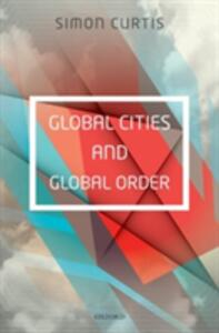 Global Cities and Global Order - Simon Curtis - cover