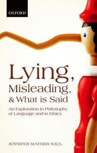Lying, Misleading, and What is Said: An Exploration in Philosophy of Language and in Ethics - Jennifer Mather Saul - cover
