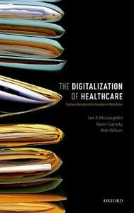 The Digitalization of Healthcare: Electronic Records and the Disruption of Moral Orders - Ian P. McLoughlin,Karin Garrety,Rob Wilson - cover
