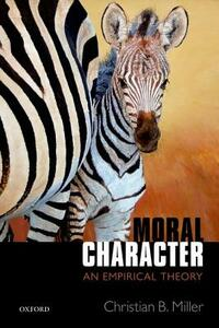 Moral Character: An Empirical Theory - Christian B. Miller - cover