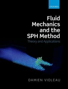 Fluid Mechanics and the SPH Method: Theory and Applications - Damien Violeau - cover