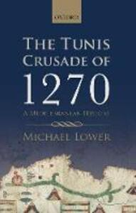 The Tunis Crusade of 1270: A Mediterranean History - Michael Lower - cover