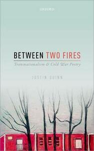Between Two Fires: Transnationalism and Cold War Poetry - Justin Quinn - cover
