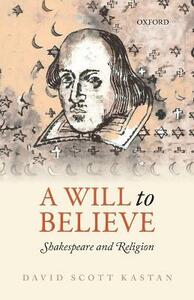 A Will to Believe: Shakespeare and Religion - David Scott Kastan - cover