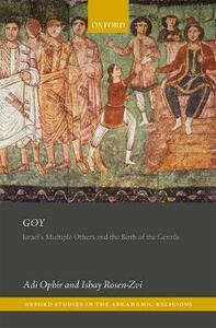 Goy: Israel's Multiple Others and the Birth of the Gentile - Adi Ophir,Ishay Rosen-Zvi - cover